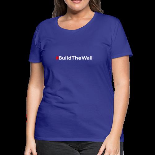 Build The Wall - Women's Premium T-Shirt