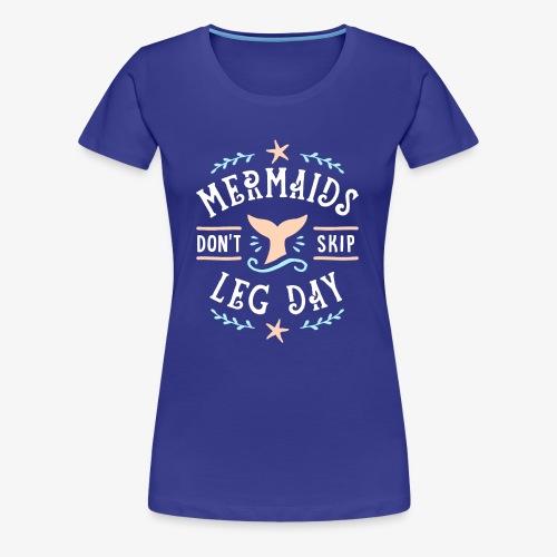 Mermaids Don't Skip Leg Day - Women's Premium T-Shirt