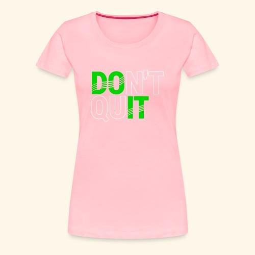 DON'T QUIT #4 - Women's Premium T-Shirt