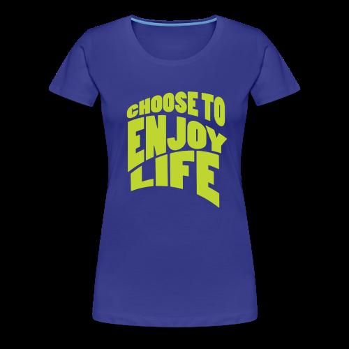 Choose to Enjoy Life - Women's Premium T-Shirt