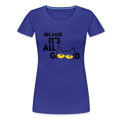 It's All Good Cat - Women's Premium T-Shirt