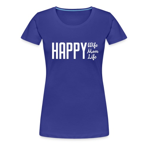 Happy Wife, Mom, Life:wte - Women's Premium T-Shirt