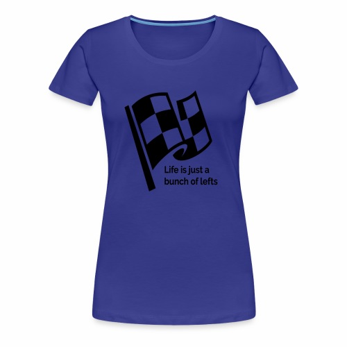 Life Is Just A Bunch Of Lefts Racing Design - Women's Premium T-Shirt