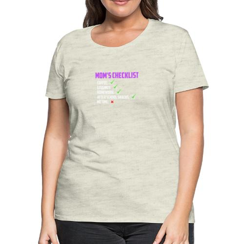Mom Checklist- Momlife - Women's Premium T-Shirt