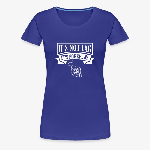 It's Not Lag - Women's Premium T-Shirt