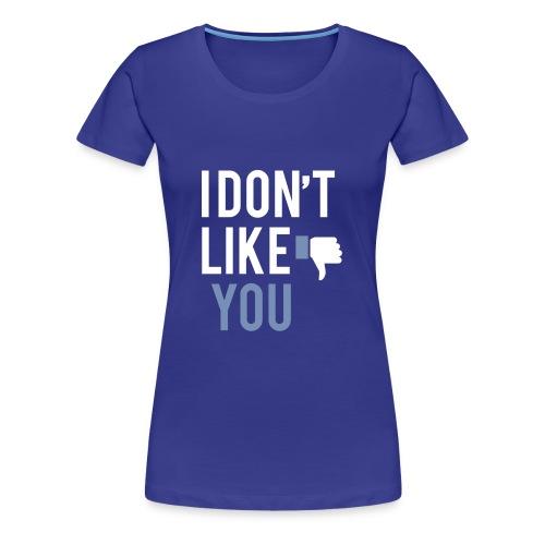 i don t like you - Women's Premium T-Shirt