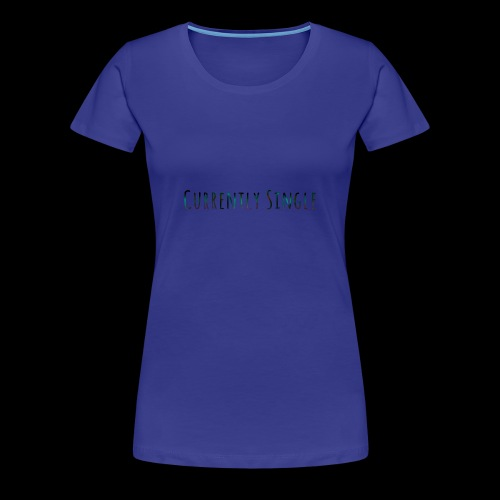 Currently Single T-Shirt - Women's Premium T-Shirt