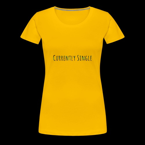 Currently Single T-Shirt - Women's Premium T-Shirt