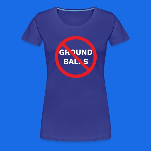 No Grounders - Women's Premium T-Shirt