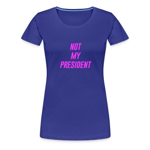 Not My President - Women's Premium T-Shirt