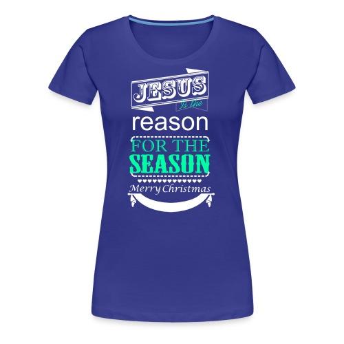 Jesus is the reason - Women's Premium T-Shirt