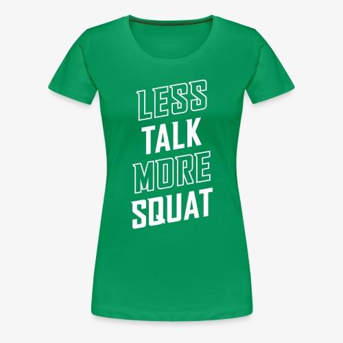 Less Talk More Squat - Women's Premium T-Shirt