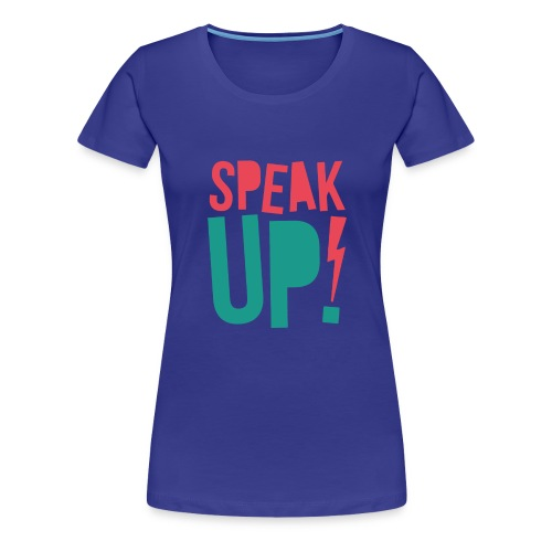Speak up - Women's Premium T-Shirt