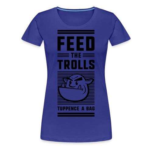 Feed the Trolls T-Shirt - Women's Premium T-Shirt