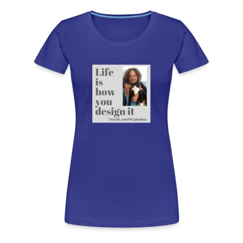 Life is how you design it - Women's Premium T-Shirt