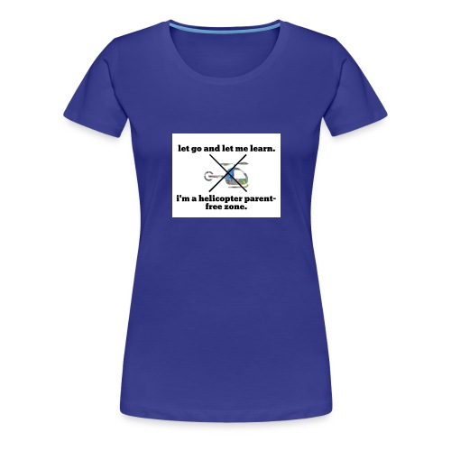 let go and let me learn. - Women's Premium T-Shirt