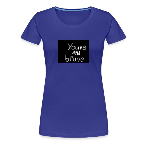 YOUNG AND BRAVE - Women's Premium T-Shirt
