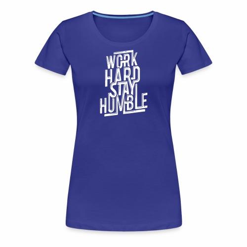 Work Hard Stay Humble - Women's Premium T-Shirt