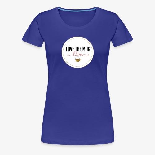 LoveTheMugLTM - Women's Premium T-Shirt