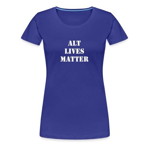 ALT LIVES MATTER - Women's Premium T-Shirt