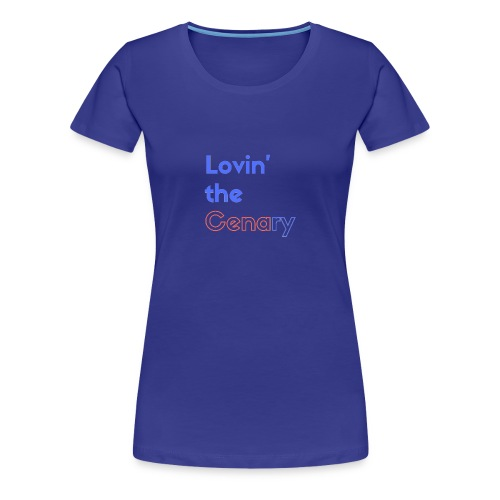 Lovin' the CENAry - Women's Premium T-Shirt