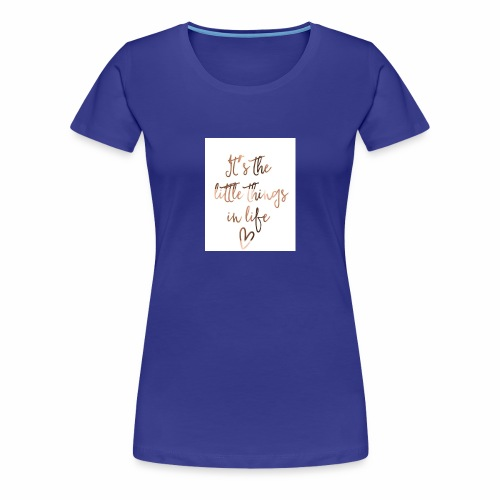 Little Things in Life - Women's Premium T-Shirt