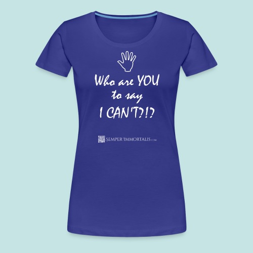 You say I can't? (white) - Women's Premium T-Shirt