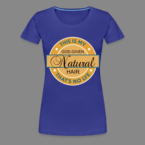 God Given Natural Hair - Women's Premium T-Shirt