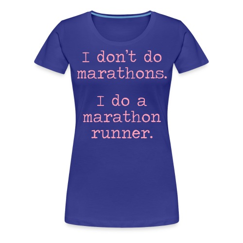 DONT DO MARATHONS - Women's Premium T-Shirt