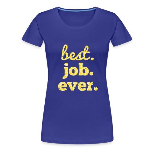 best job ever - Women's Premium T-Shirt