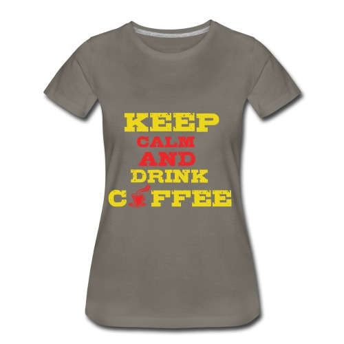 Keep Calm and Drink Coffee - Women's Premium T-Shirt