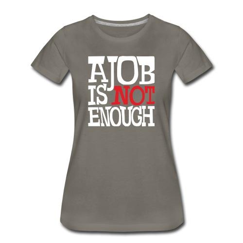 A Job Is Not Enough success art design - Women's Premium T-Shirt
