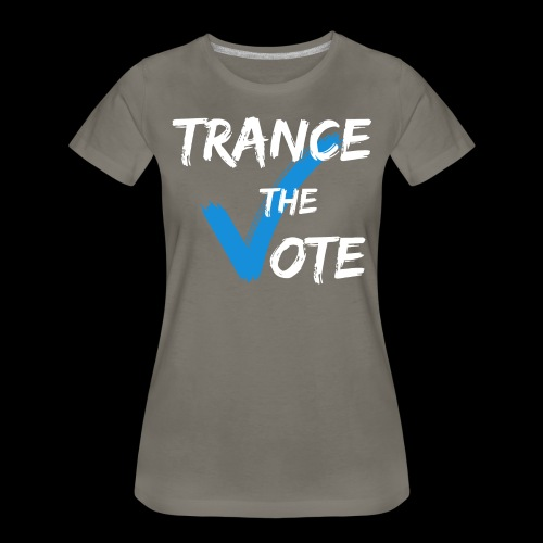 Trance The Vote - Women's Premium T-Shirt
