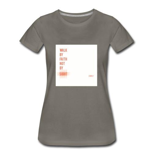 Walk by faith - Women's Premium T-Shirt