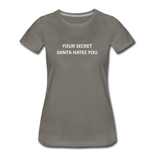 YOUR SECRET SANTA HATES YOU - Women's Premium T-Shirt