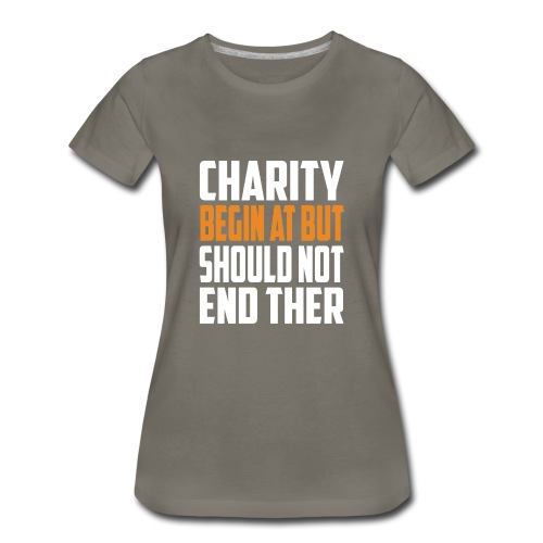charity begin at but - Women's Premium T-Shirt