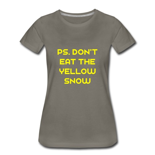 Ps. Don't Eat The Yellow Snow - Women's Premium T-Shirt