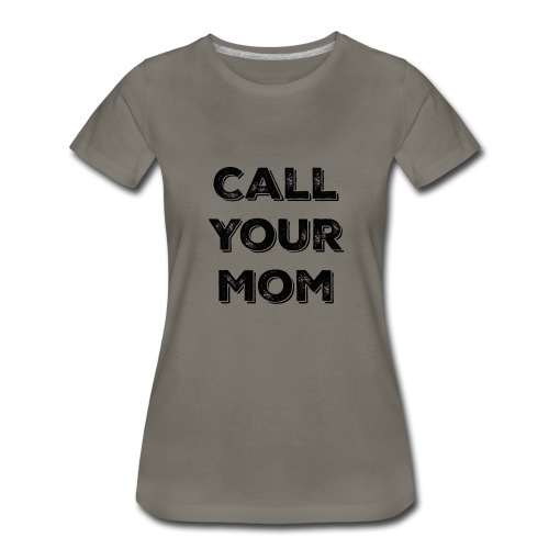Call your Mom,Funny men's tshirt from mom to son - Women's Premium T-Shirt