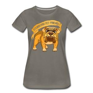 Bulldog Stubborn Yet Friendly - Women's Premium T-Shirt