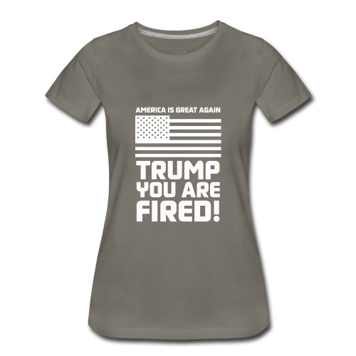 Trump you are fired! - Women's Premium T-Shirt