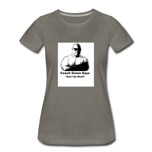 Don't Be Weak - Women's Premium T-Shirt