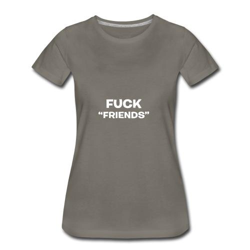 FUCK FRIENDS - Women's Premium T-Shirt