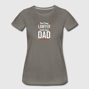 Part Time Lawyer Full Time Dad - Women's Premium T-Shirt