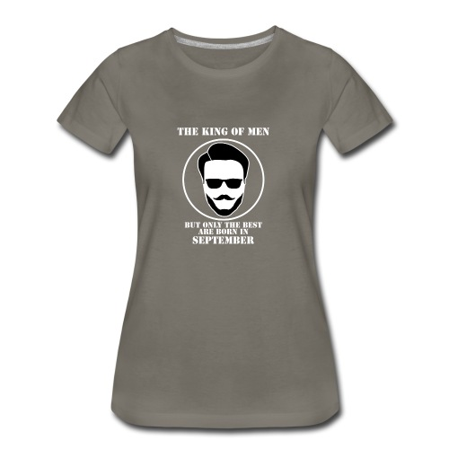 King Of Men Born In September - Women's Premium T-Shirt