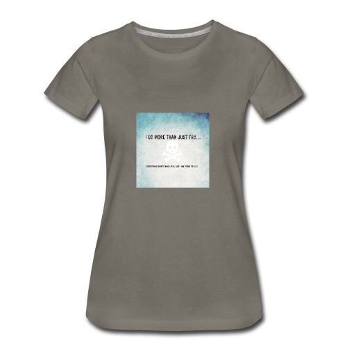 I do more than try - Women's Premium T-Shirt