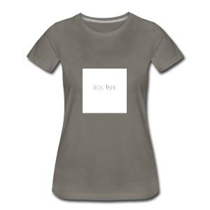 Boy, Bye. - Women's Premium T-Shirt