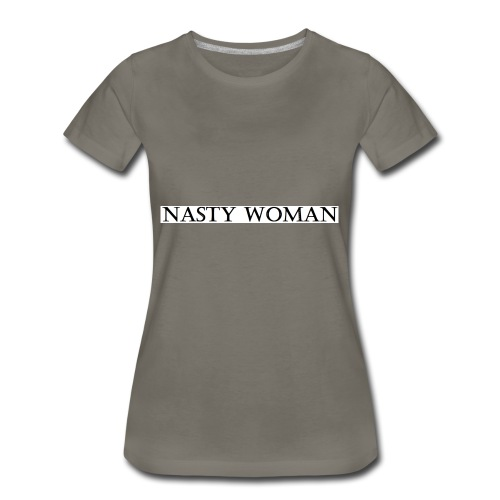 Nasty Woman T-Shirt - Women's Premium T-Shirt