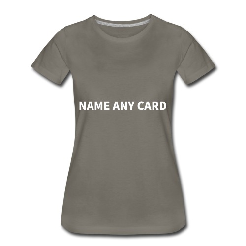 Name Any Card - Women's Premium T-Shirt
