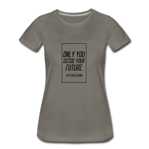Only you decide your future White - Women's Premium T-Shirt