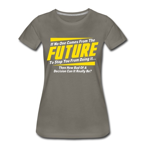 If No One Comes from Future Funny - Women's Premium T-Shirt